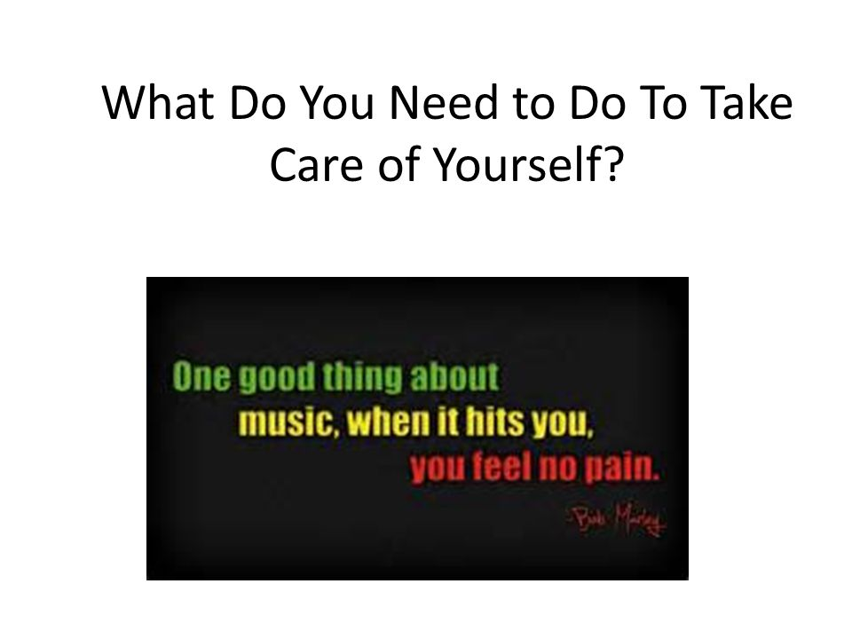 What Do You Need to Do To Take Care of Yourself