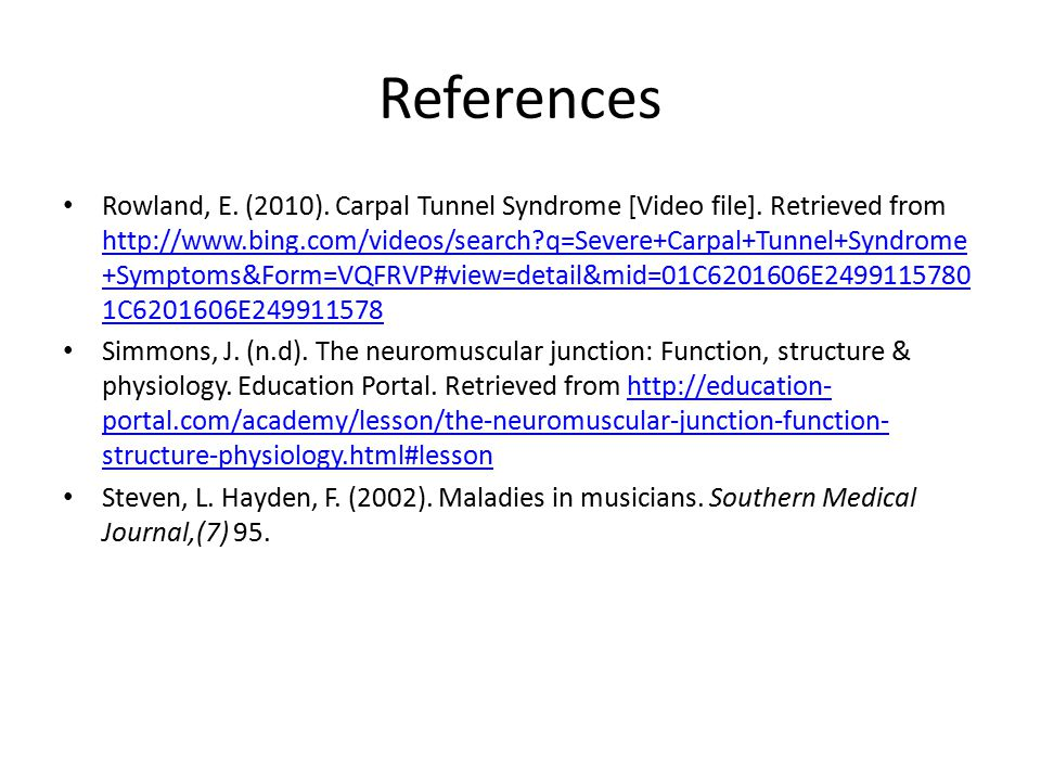 References Rowland, E. (2010). Carpal Tunnel Syndrome [Video file].