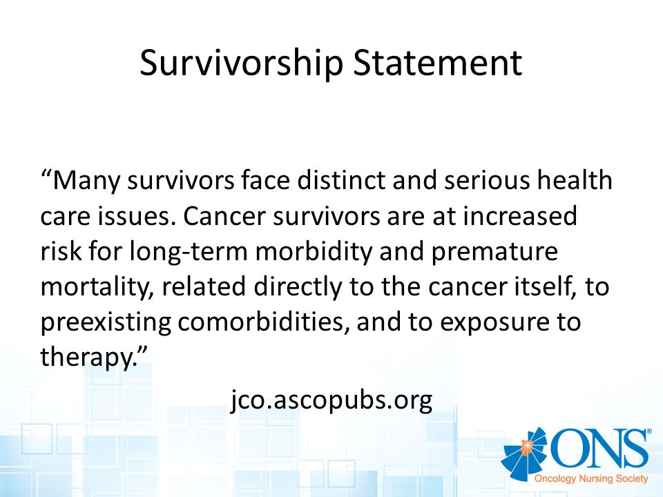 Percent Surviving 5 Years Survivorship Statement Many survivors face distinct and serious health care issues.