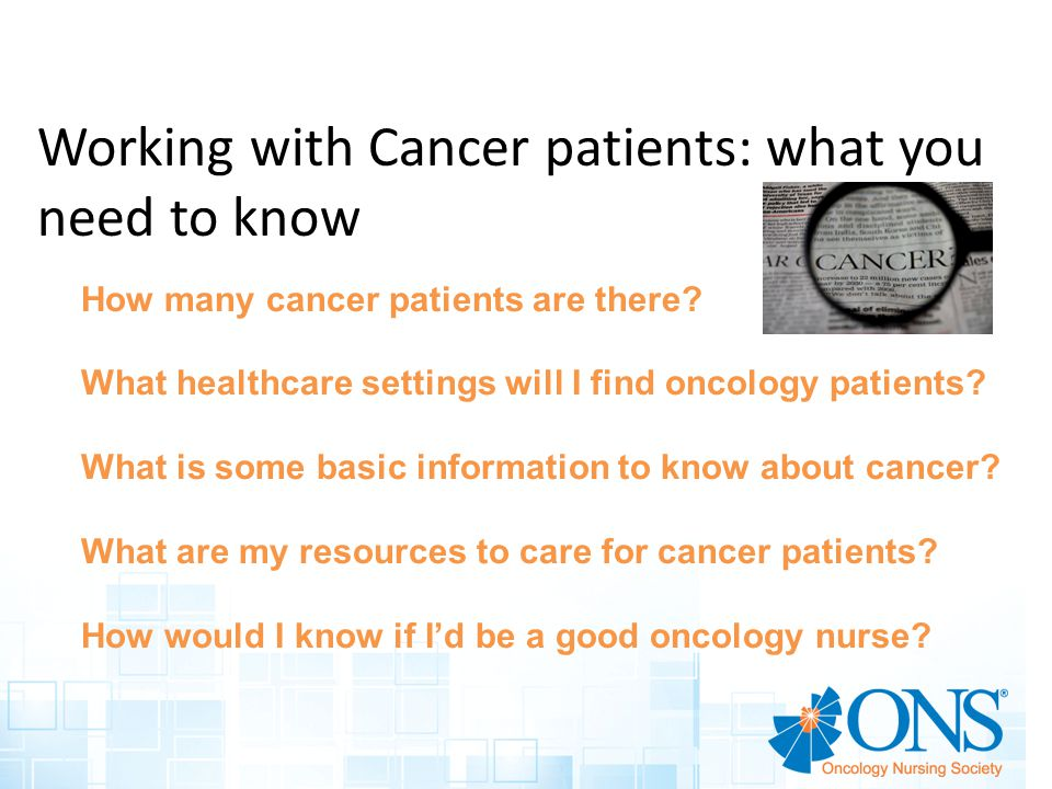 Working with Cancer patients: what you need to know How many cancer patients are there.