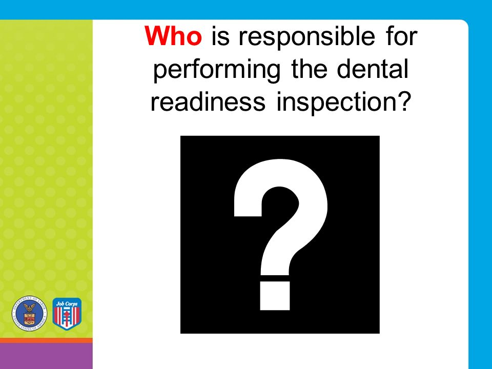 Who is responsible for performing the dental readiness inspection