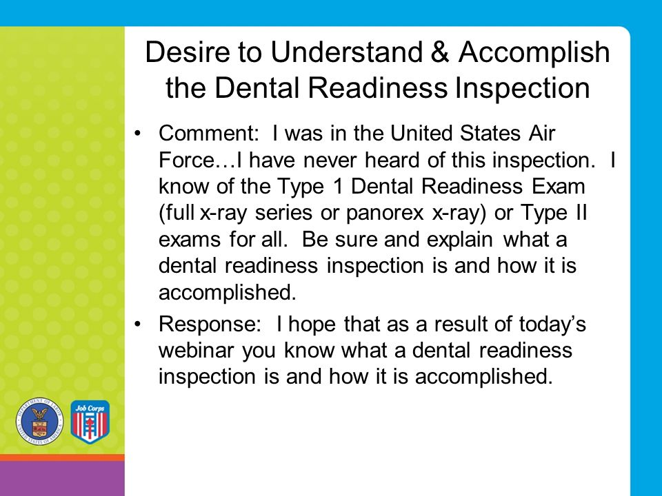 Desire to Understand & Accomplish the Dental Readiness Inspection Comment: I was in the United States Air Force…I have never heard of this inspection.