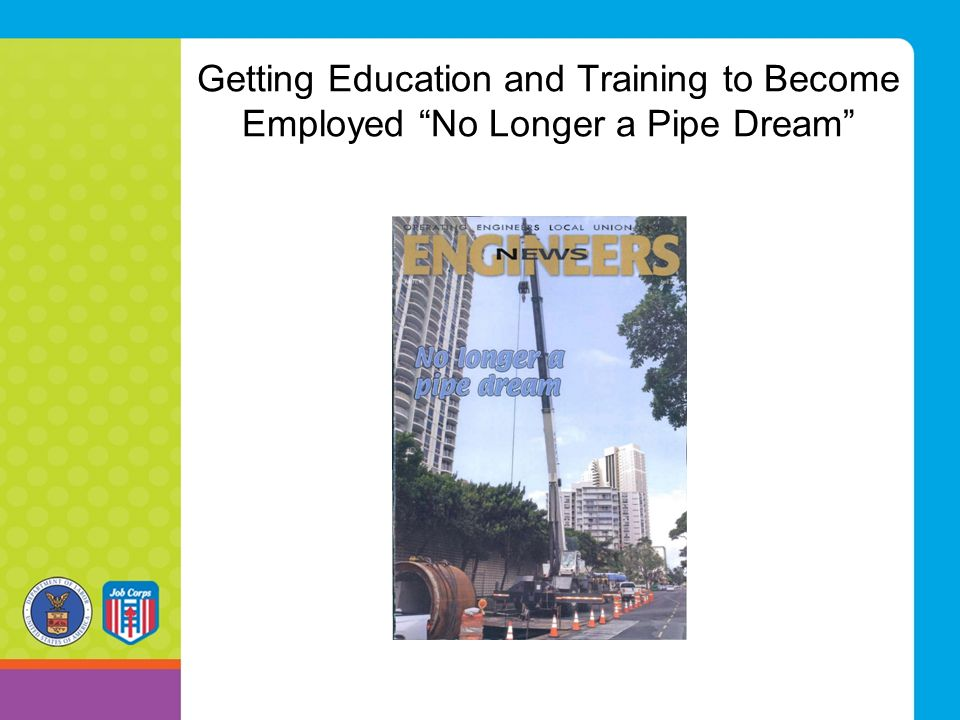 Getting Education and Training to Become Employed No Longer a Pipe Dream