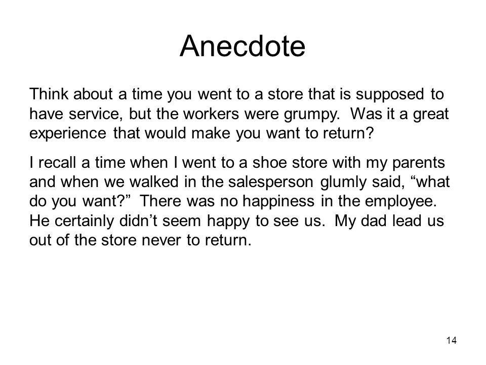 14 Anecdote Think about a time you went to a store that is supposed to have service, but the workers were grumpy.