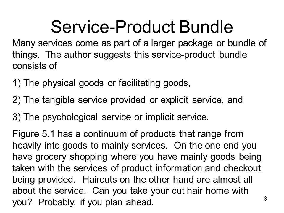 3 Service-Product Bundle Many services come as part of a larger package or bundle of things. The author suggests this service-product bundle consists