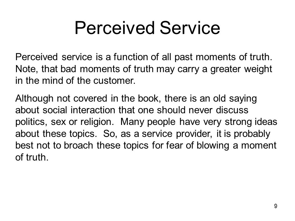 9 Perceived Service Perceived service is a function of all past moments of truth.