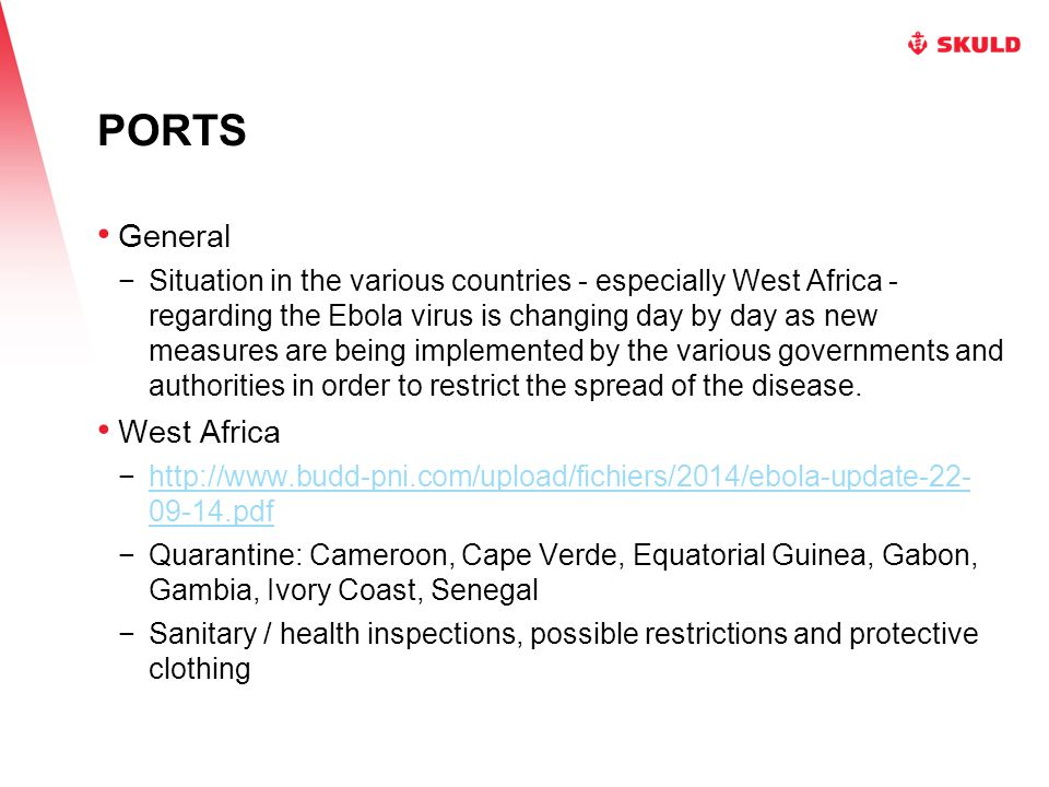 PORTS General −Situation in the various countries - especially West Africa - regarding the Ebola virus is changing day by day as new measures are being implemented by the various governments and authorities in order to restrict the spread of the disease.