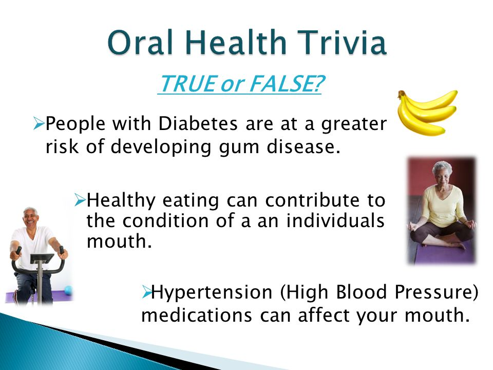  People with Diabetes are at a greater risk of developing gum disease.