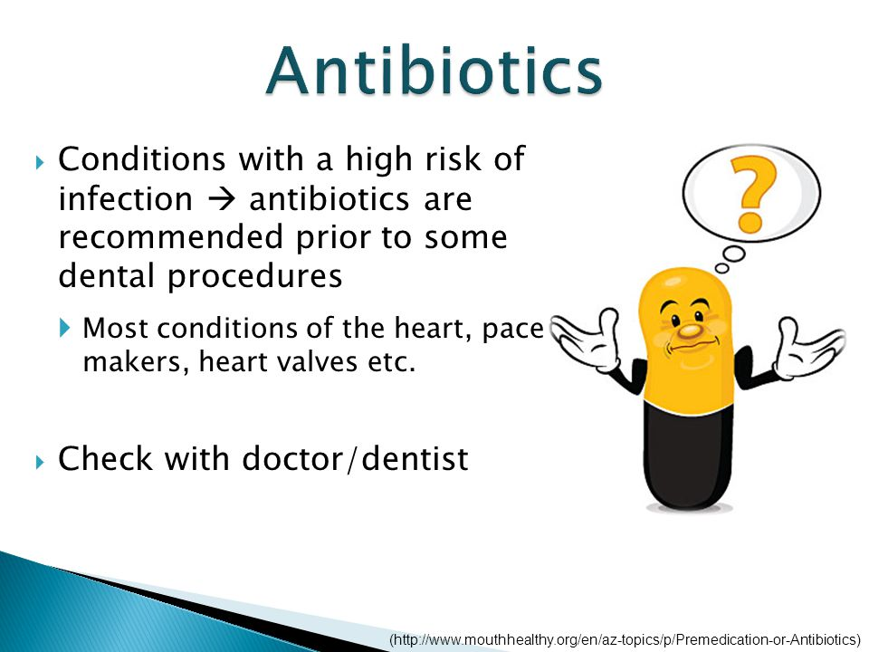  Conditions with a high risk of infection  antibiotics are recommended prior to some dental procedures  Most conditions of the heart, pace makers, heart valves etc.