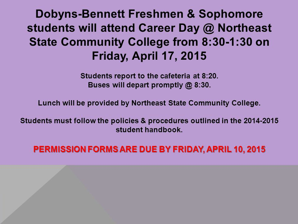 Dobyns-Bennett Freshmen & Sophomore students will attend Career Day @ Northeast State Community College from 8:30-1:30 on Friday, April 17, 2015 Students report to the cafeteria at 8:20.