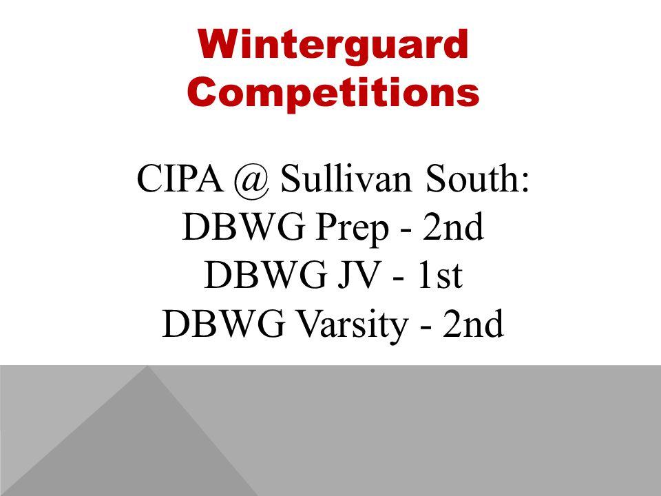 Winterguard Competitions CIPA @ Sullivan South: DBWG Prep - 2nd DBWG JV - 1st DBWG Varsity - 2nd