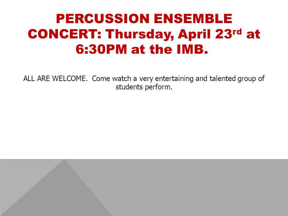 PERCUSSION ENSEMBLE CONCERT: Thursday, April 23 rd at 6:30PM at the IMB.