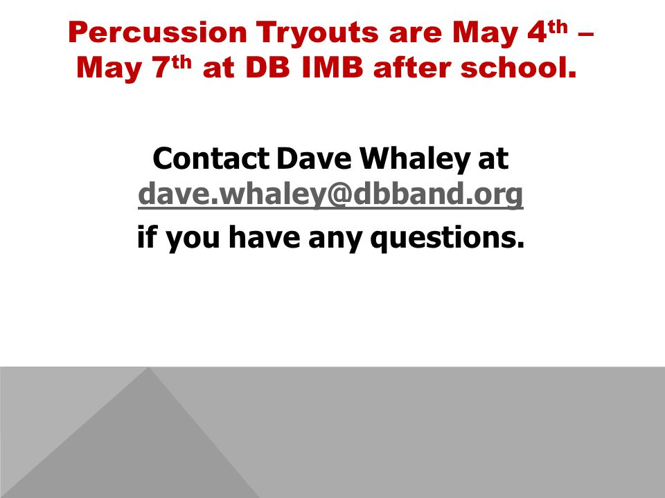 Percussion Tryouts are May 4 th – May 7 th at DB IMB after school.