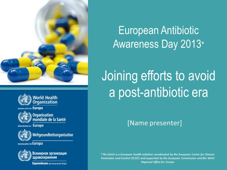 European Antibiotic Awareness Day 2013, 18 November 2013 WHO collects region-wide antimicrobial use data WHO and University of Antwerp (Belgium) organise technical workshops for data collection and analysis of national antimicrobial use data Non-EU countries ready to publish data: Armenia, Azerbaijan, Belarus, Bosnia & Herzegovina, Georgia, Kyrgyzstan, Moldova, Montenegro, Serbia, Tajikistan, Turkey, as well as Kosovo (in accordance with UN SCR 1244, 1999)