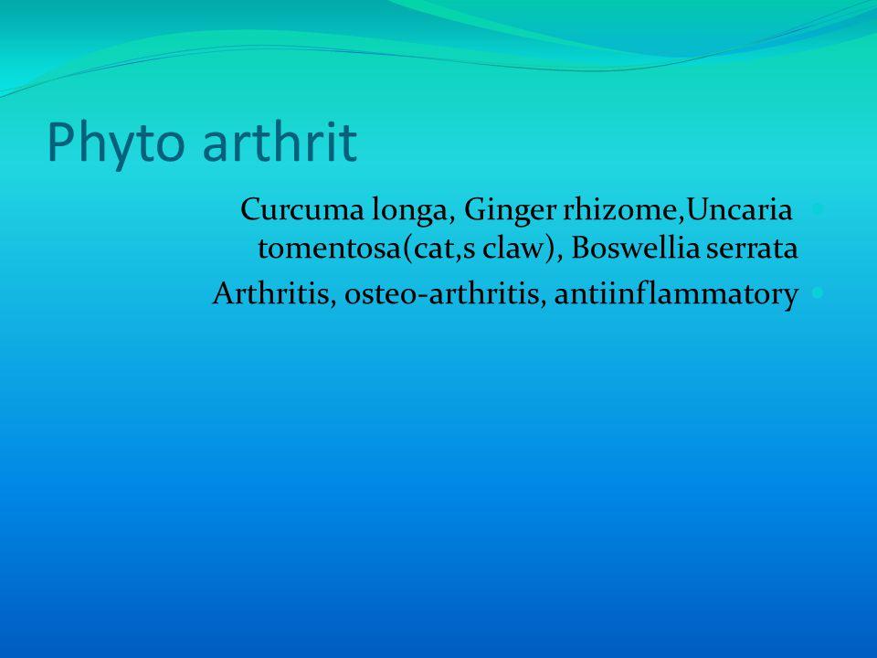 Phyto arthrit Curcuma longa, Ginger rhizome,Uncaria tomentosa(cat,s claw), Boswellia serrata Arthritis, osteo-arthritis, antiinflammatory