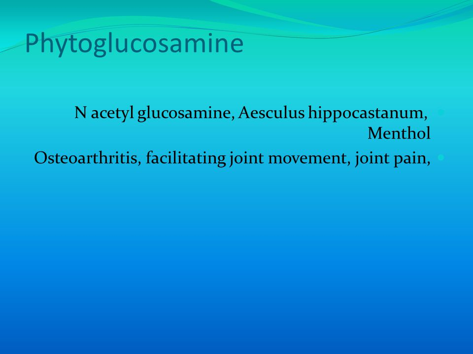 Phytoglucosamine N acetyl glucosamine, Aesculus hippocastanum, Menthol Osteoarthritis, facilitating joint movement, joint pain,
