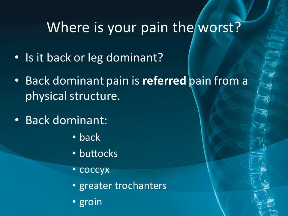 Is it back or leg dominant.Back dominant pain is referred pain from a physical structure.