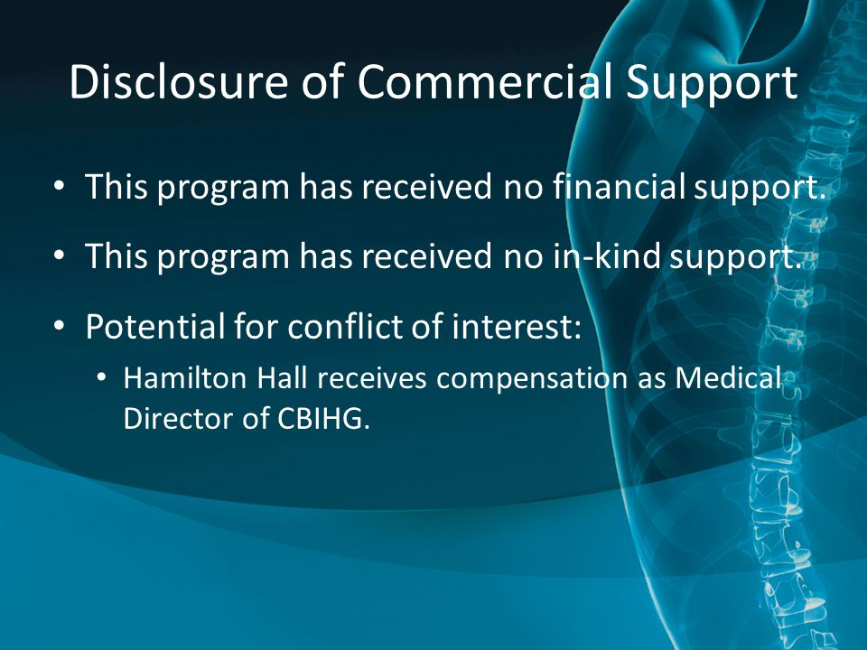 Disclosure of Commercial Support This program has received no financial support.
