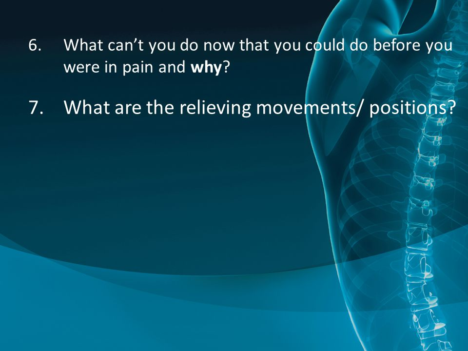 7.What are the relieving movements/ positions?