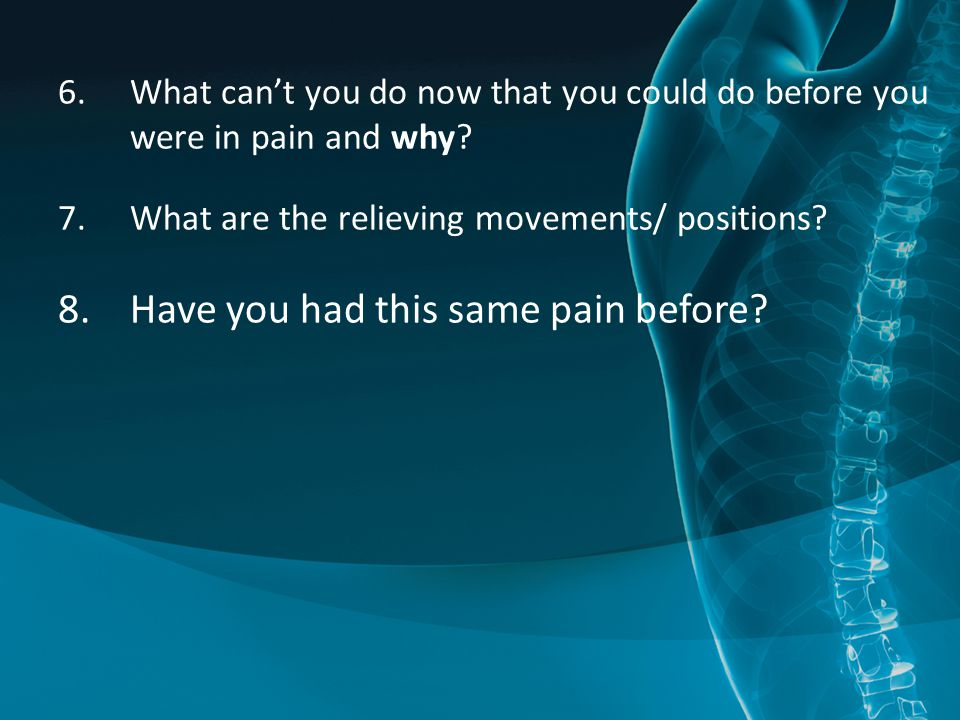 6.What can't you do now that you could do before you were in pain and why.