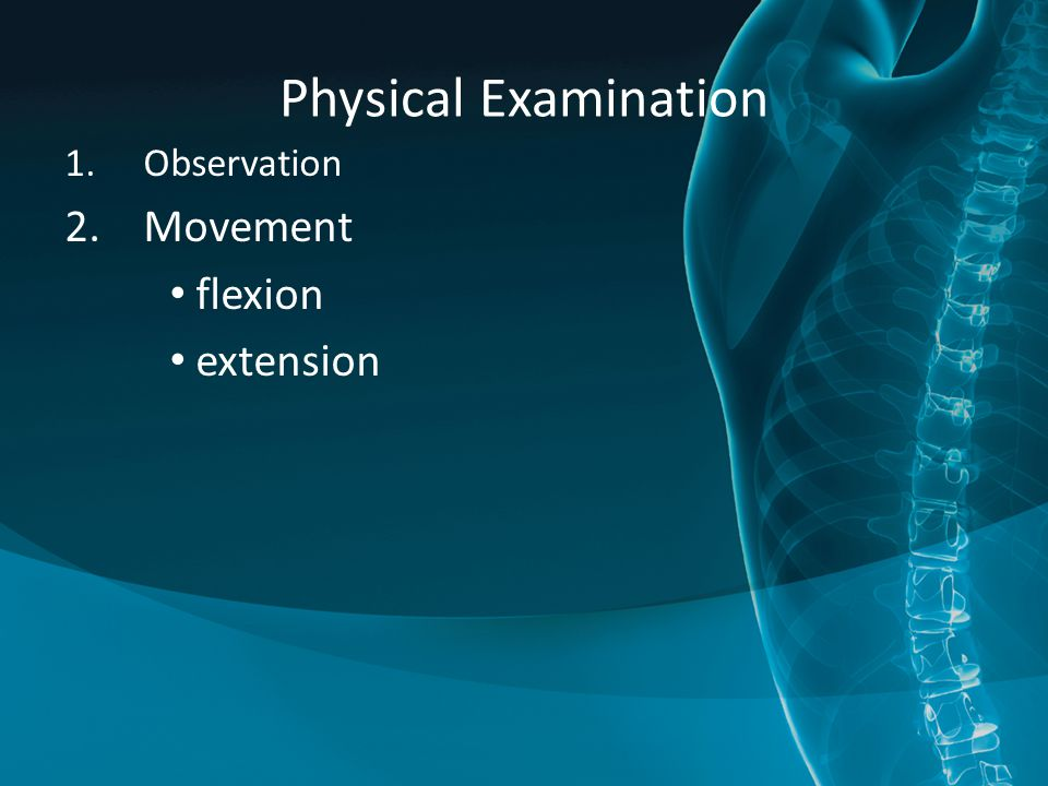 Physical Examination 1.Observation 2.Movement flexion extension