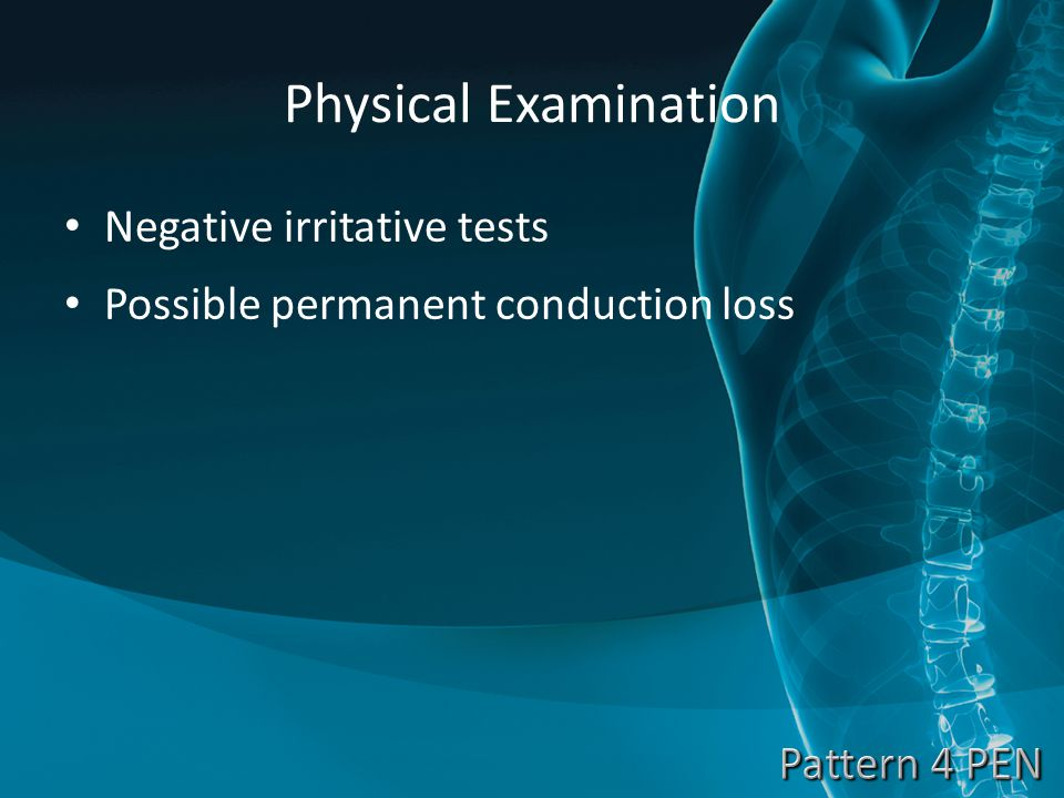 Physical Examination Negative irritative tests Possible permanent conduction loss