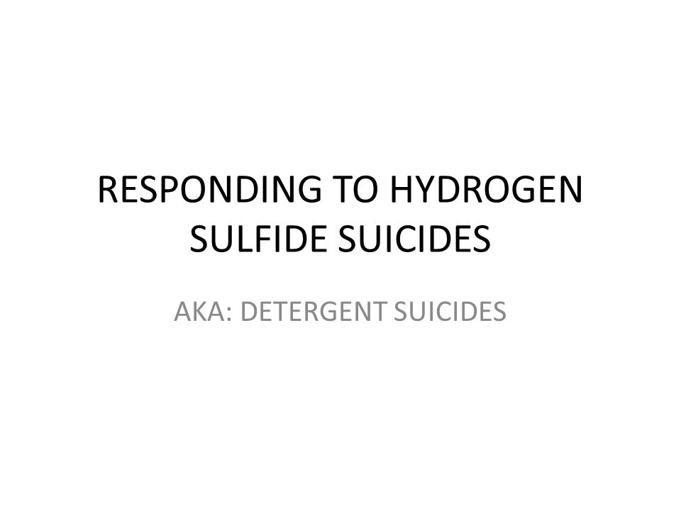 RESPONDING TO HYDROGEN SULFIDE SUICIDES AKA: DETERGENT SUICIDES