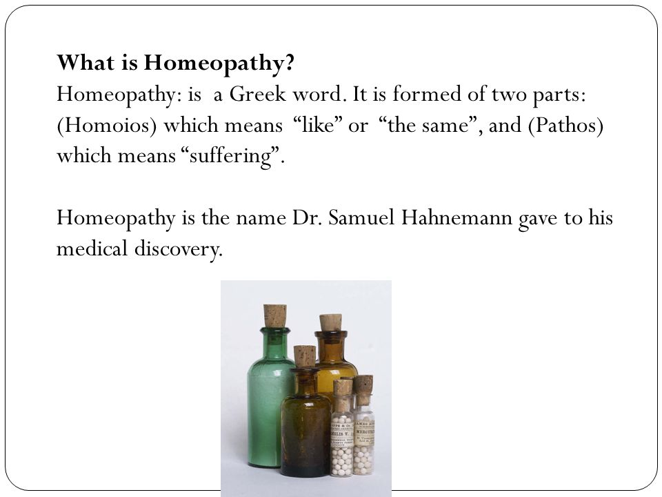 What is Homeopathy. Homeopathy: is a Greek word.