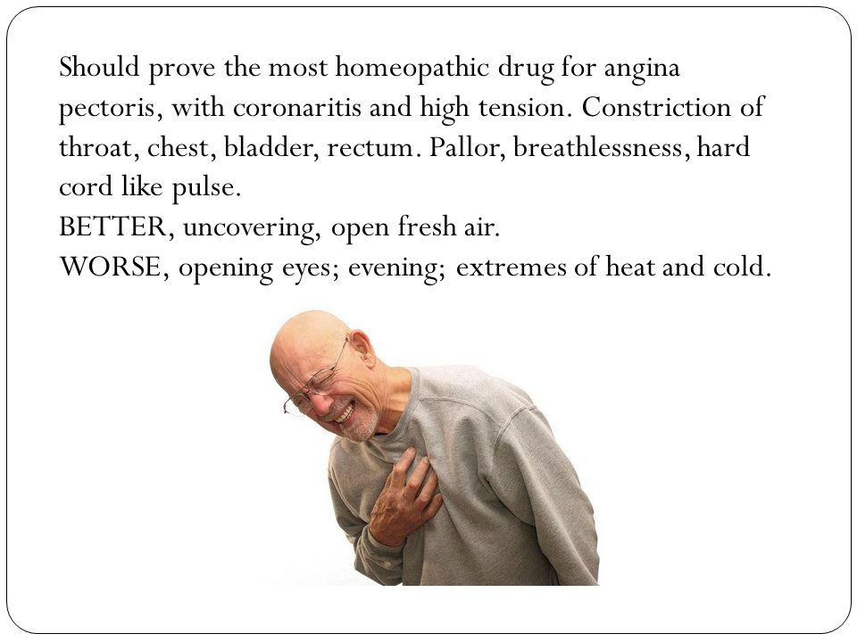 Should prove the most homeopathic drug for angina pectoris, with coronaritis and high tension.