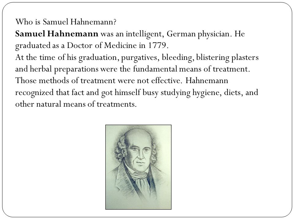 Who is Samuel Hahnemann. Samuel Hahnemann was an intelligent, German physician.