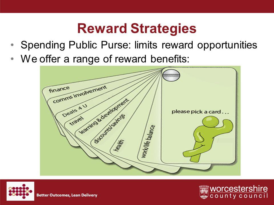 Better Outcomes, Lean Delivery Reward Strategies Spending Public Purse: limits reward opportunities We offer a range of reward benefits: