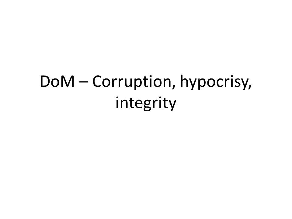 DoM – Corruption, hypocrisy, integrity