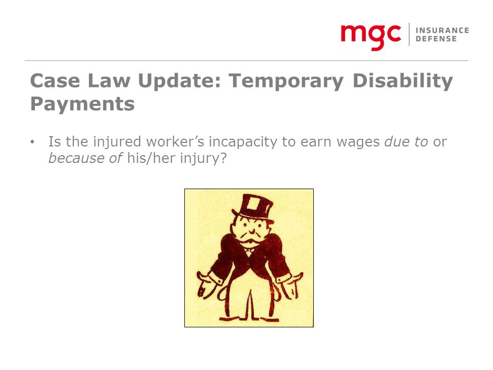 Case Law Update: Temporary Disability Payments Is the injured worker's incapacity to earn wages due to or because of his/her injury