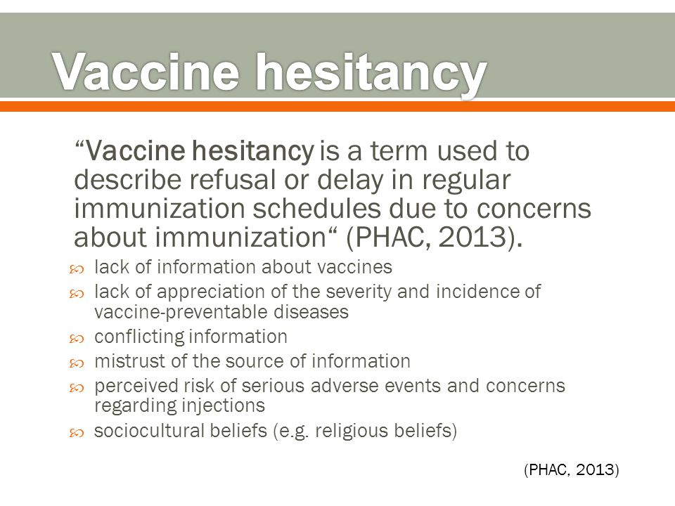 Vaccine hesitancy is a term used to describe refusal or delay in regular immunization schedules due to concerns about immunization (PHAC, 2013).