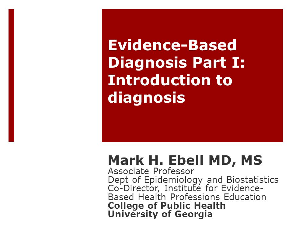 Evidence-Based Diagnosis Part I: Introduction to diagnosis Mark H.
