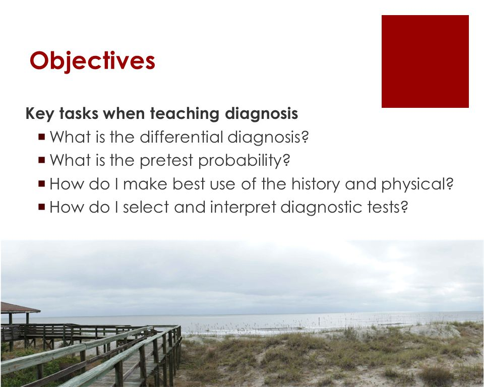 Objectives Key tasks when teaching diagnosis  What is the differential diagnosis.