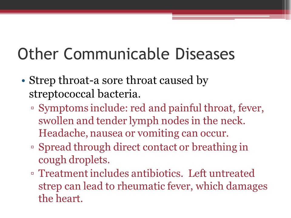 Other Communicable Diseases Strep throat-a sore throat caused by streptococcal bacteria. ▫Symptoms include: red and painful throat, fever, swollen and