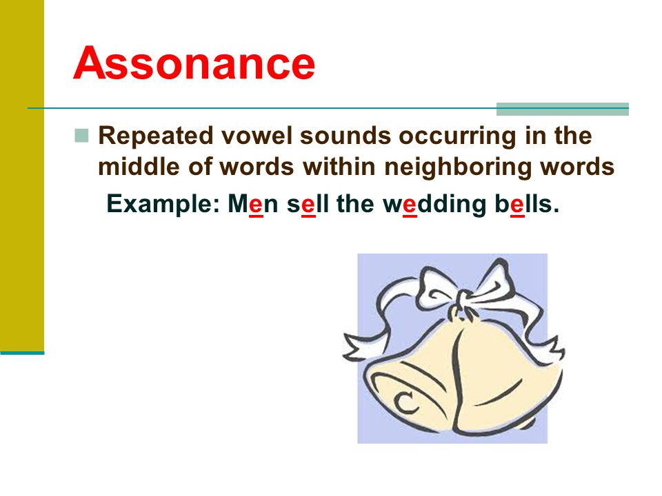 Alliteration Repeated consonant sounds occurring at the beginning of TWO or MORE neighboring words within a sentence. Example: She was wide-eyed and w