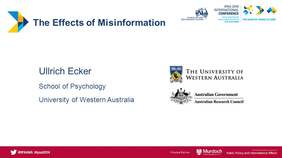 The Worldview Backfire Effect If people have strong attitudes and beliefs – They will accept attitude-congruent misinformation – They will defend their beliefs – Retractions can cause stronger misbelief ullrich.ecker@uwa.edu.au