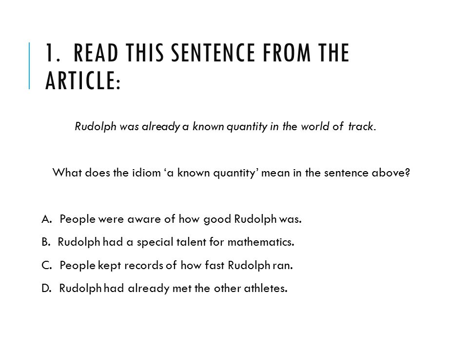 1. READ THIS SENTENCE FROM THE ARTICLE: Rudolph was already a known quantity in the world of track. What does the idiom 'a known quantity' mean in the