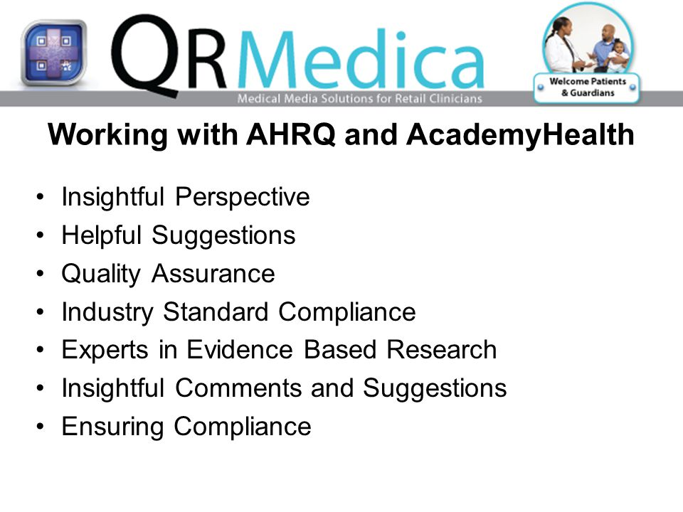 Working with AHRQ and AcademyHealth Insightful Perspective Helpful Suggestions Quality Assurance Industry Standard Compliance Experts in Evidence Based Research Insightful Comments and Suggestions Ensuring Compliance