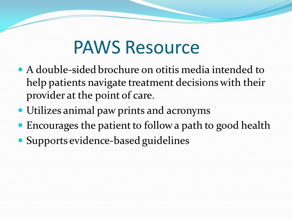PAWS Resource A double-sided brochure on otitis media intended to help patients navigate treatment decisions with their provider at the point of care.