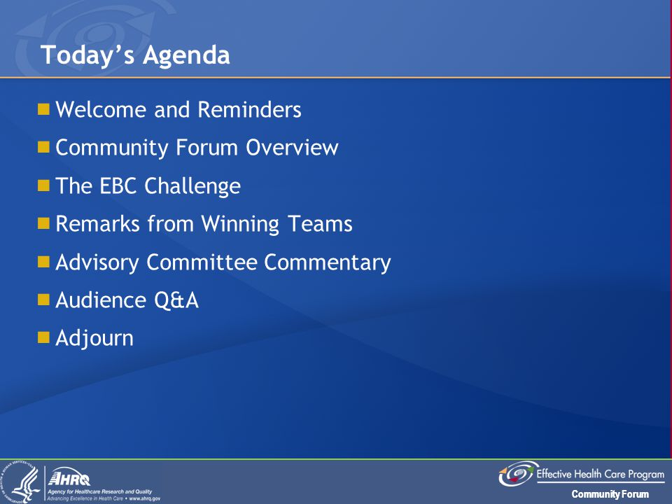 Community Forum  Welcome and Reminders  Community Forum Overview  The EBC Challenge  Remarks from Winning Teams  Advisory Committee Commentary 