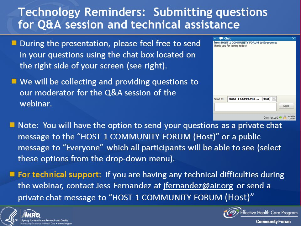 Community Forum  During the presentation, please feel free to send in your questions using the chat box located on the right side of your screen (see