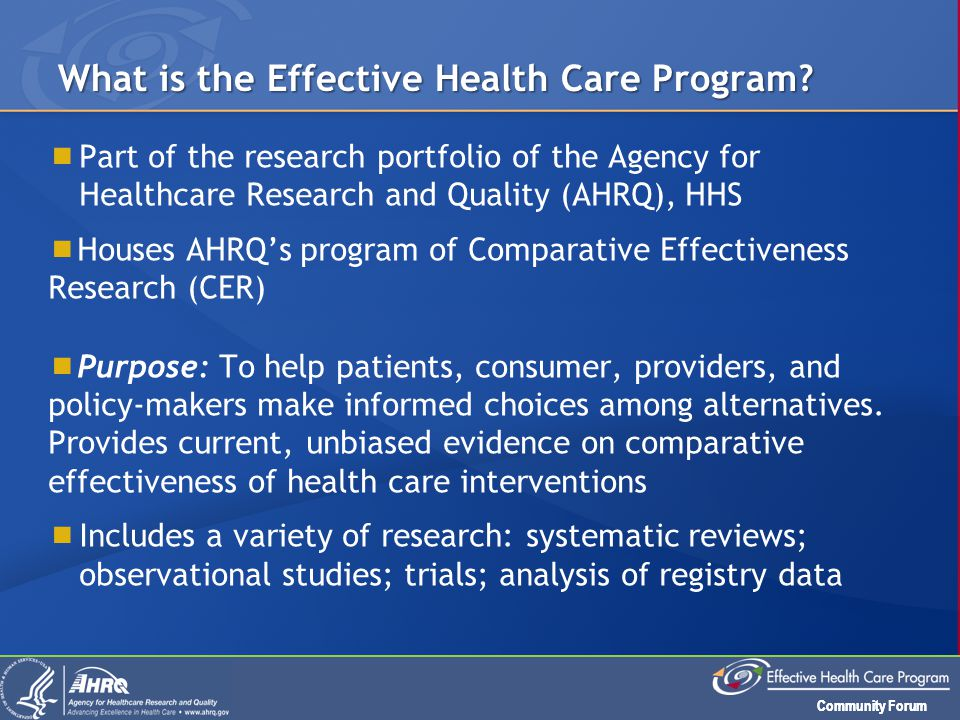  Part of the research portfolio of the Agency for Healthcare Research and Quality (AHRQ), HHS  Houses AHRQ's program of Comparative Effectiveness Re