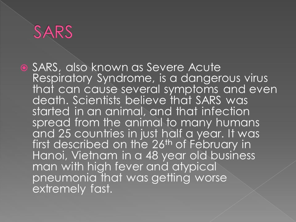  SARS, also known as Severe Acute Respiratory Syndrome, is a dangerous virus that can cause several symptoms and even death.
