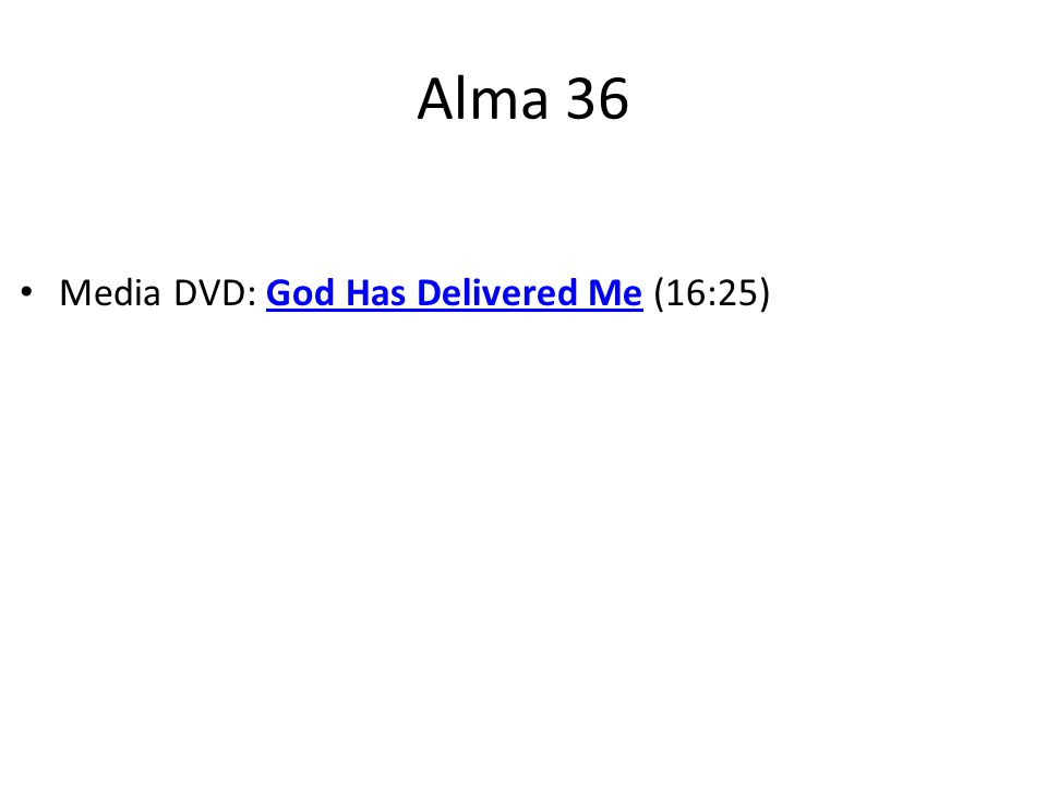 Media DVD: God Has Delivered Me (16:25)God Has Delivered Me Alma 36
