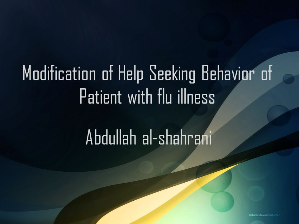 Modification of Help Seeking Behavior of Patient with flu illness Abdullah al-shahrani