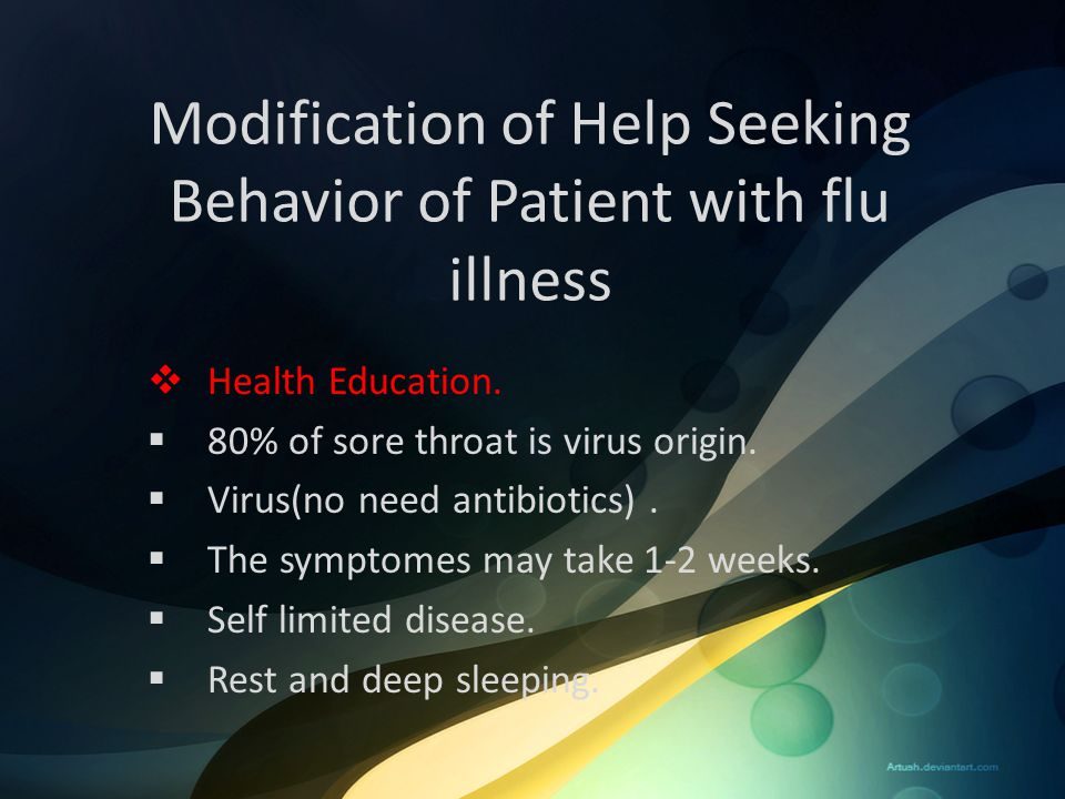 Modification of Help Seeking Behavior of Patient with flu illness  Health Education.  80% of sore throat is virus origin.  Virus(no need antibiotic