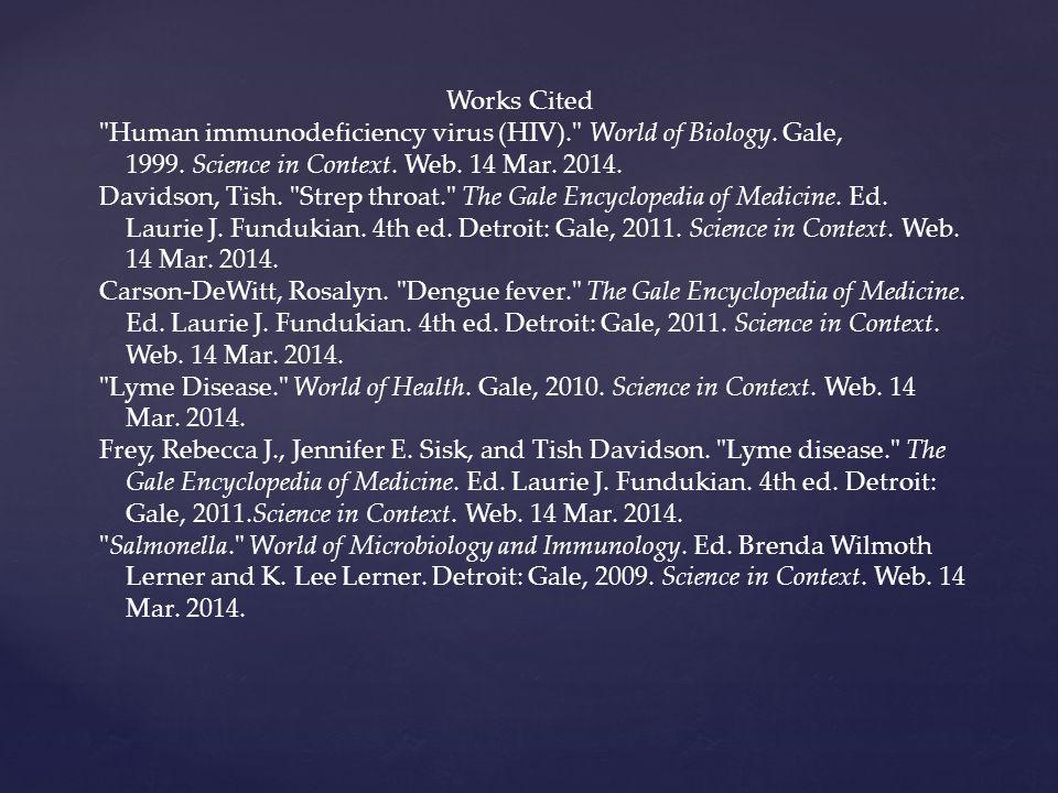 Works Cited Human immunodeficiency virus (HIV). World of Biology.